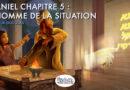Daniel Chap 5 : l'Homme de la situation