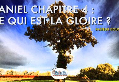 Daniel chap 4 : De qui est la Gloire ?