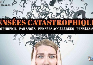 Pensées Catastrophiques : Schizophrénie – Paranoïa – Pensées Accélérées – Pensées Saines.